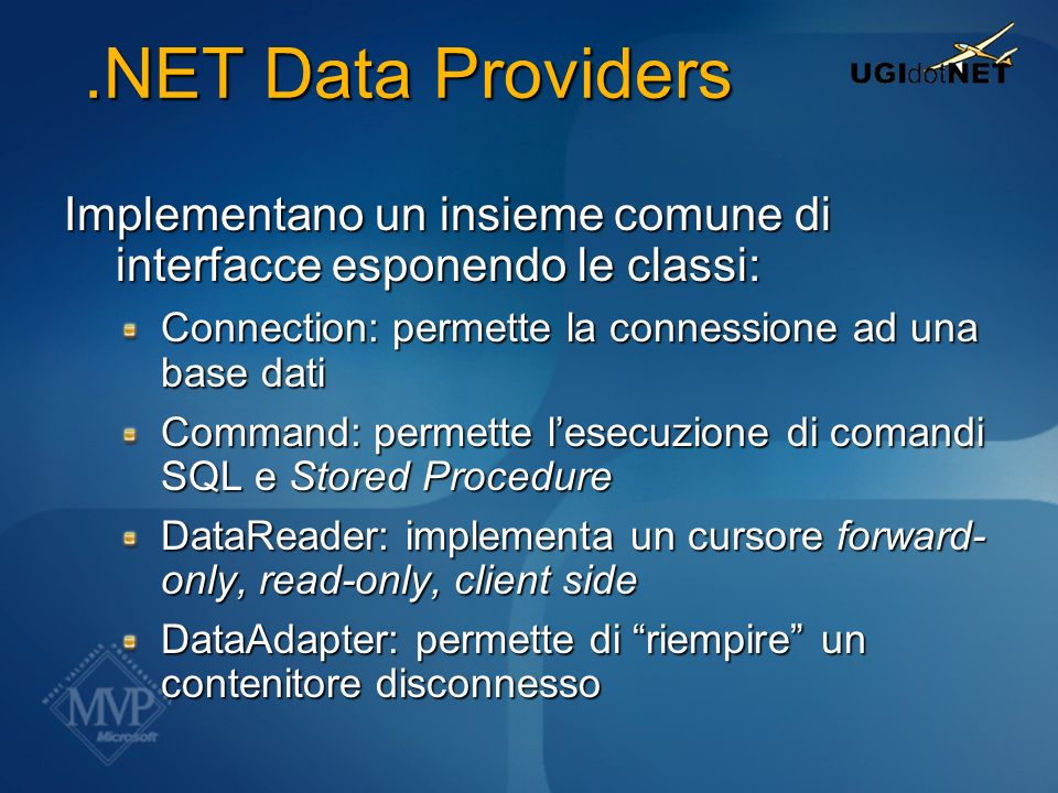 .NET Data Providers Implementano un insieme comune di interfacce esponendo le classi: Connection: permette la connessione ad una base dati.