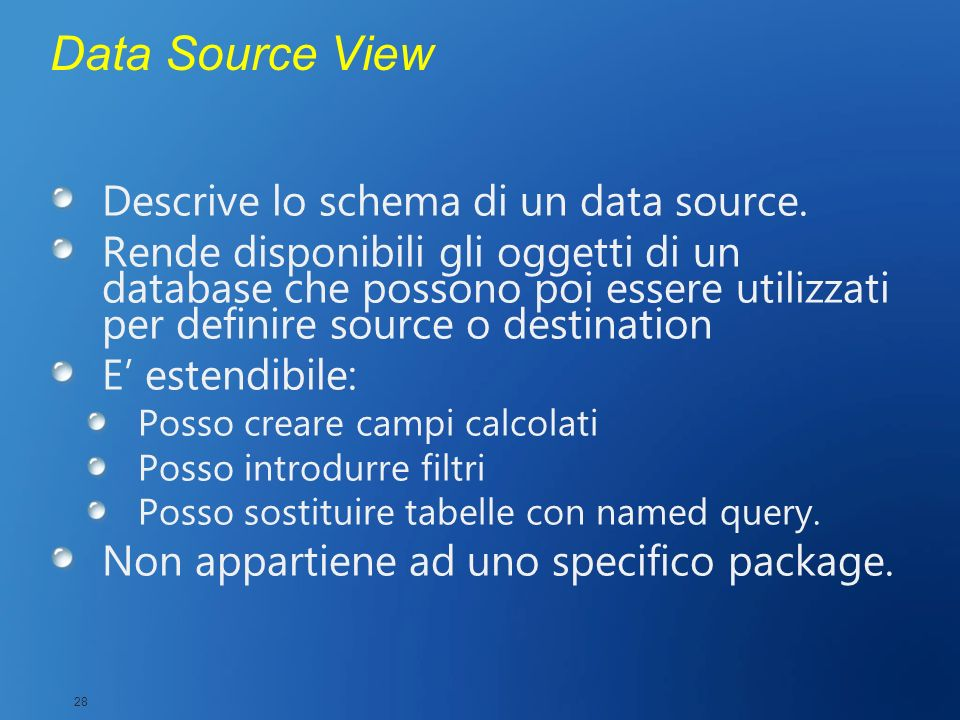 Data Source View Descrive lo schema di un data source.