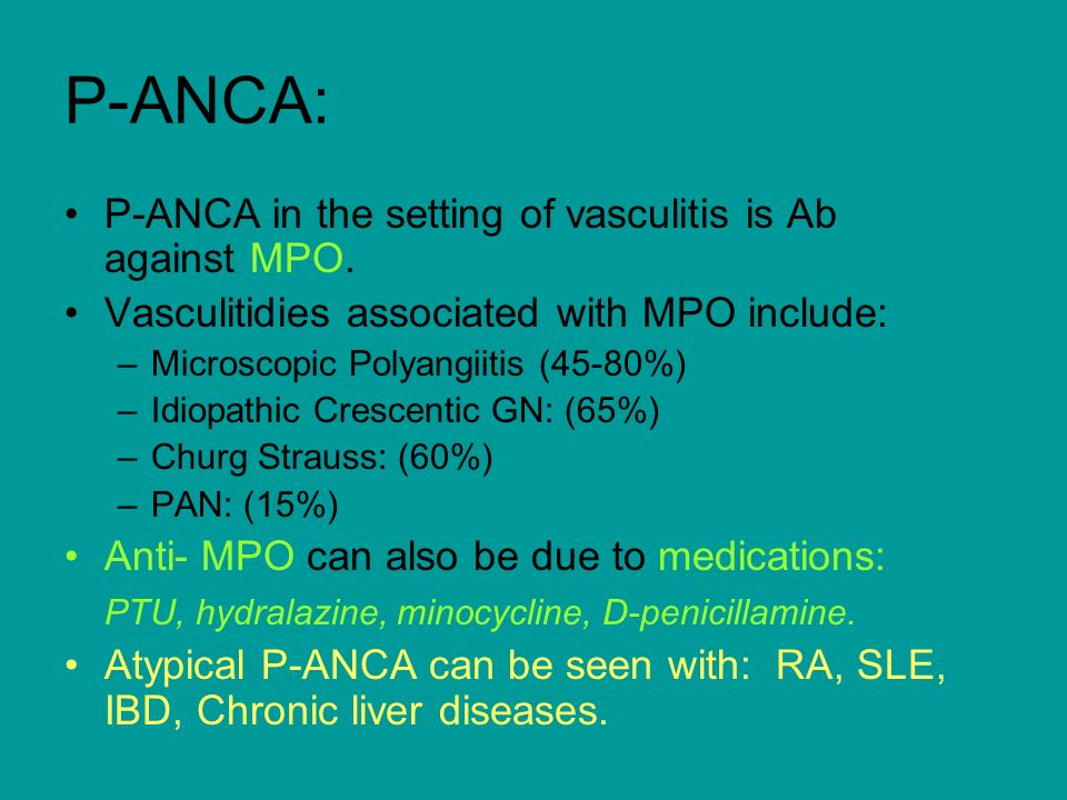 P-ANCA: P-ANCA in the setting of vasculitis is Ab against MPO.