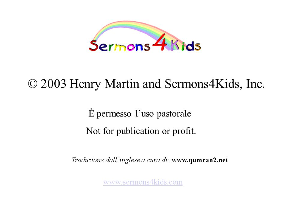 © 2003 Henry Martin and Sermons4Kids, Inc.