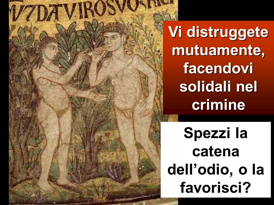 Vi distruggete mutuamente, facendovi solidali nel crimine