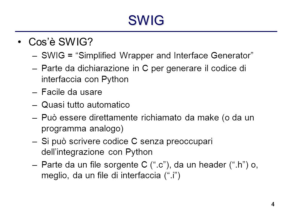 SWIG Cos'è SWIG SWIG = Simplified Wrapper and Interface Generator