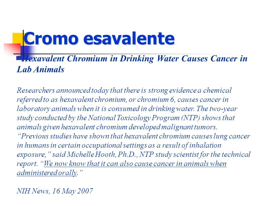 Cromo esavalente Hexavalent Chromium in Drinking Water Causes Cancer in Lab Animals.