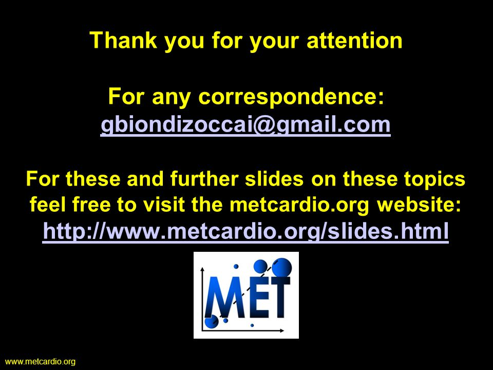 Thank you for your attention For any correspondence: gbiondizoccai@gmail.com For these and further slides on these topics feel free to visit the metcardio.org website: http://www.metcardio.org/slides.html