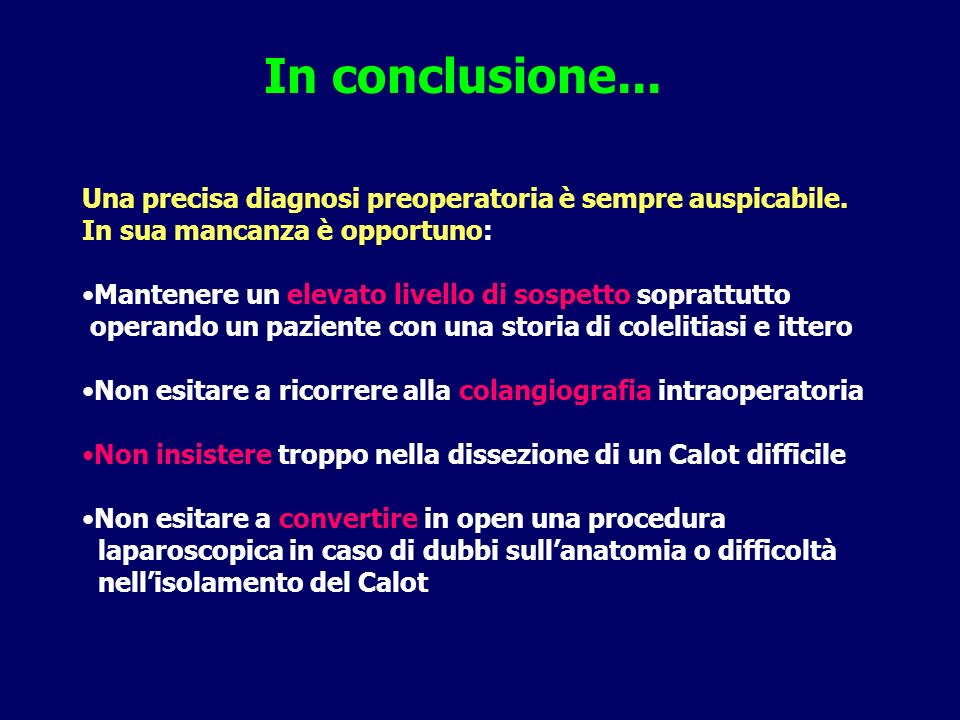 In conclusione... Una precisa diagnosi preoperatoria è sempre auspicabile. In sua mancanza è opportuno: