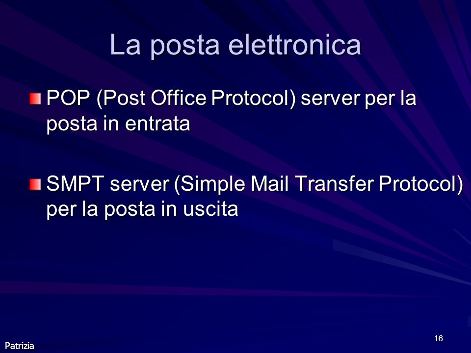 La posta elettronica POP (Post Office Protocol) server per la posta in entrata. SMPT server (Simple Mail Transfer Protocol) per la posta in uscita.