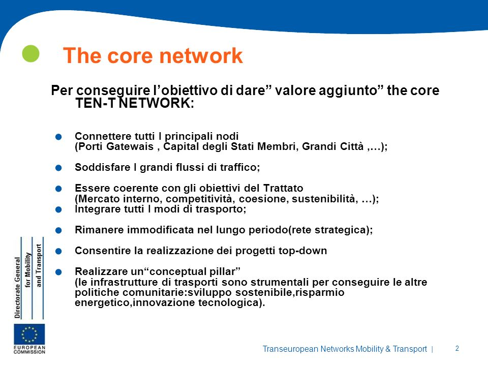 The core network Per conseguire l'obiettivo di dare valore aggiunto the core TEN-T NETWORK: