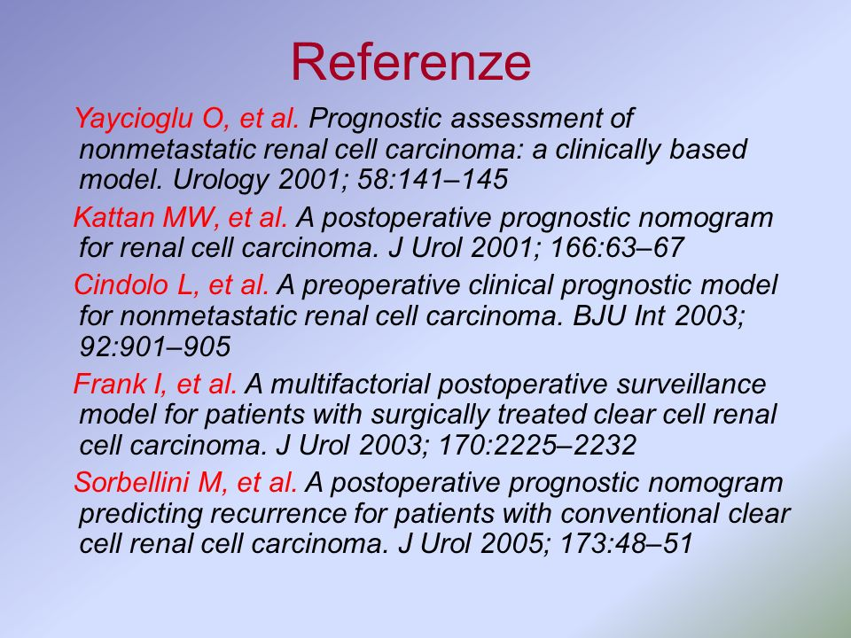 Referenze Yaycioglu O, et al. Prognostic assessment of nonmetastatic renal cell carcinoma: a clinically based model. Urology 2001; 58:141–145.