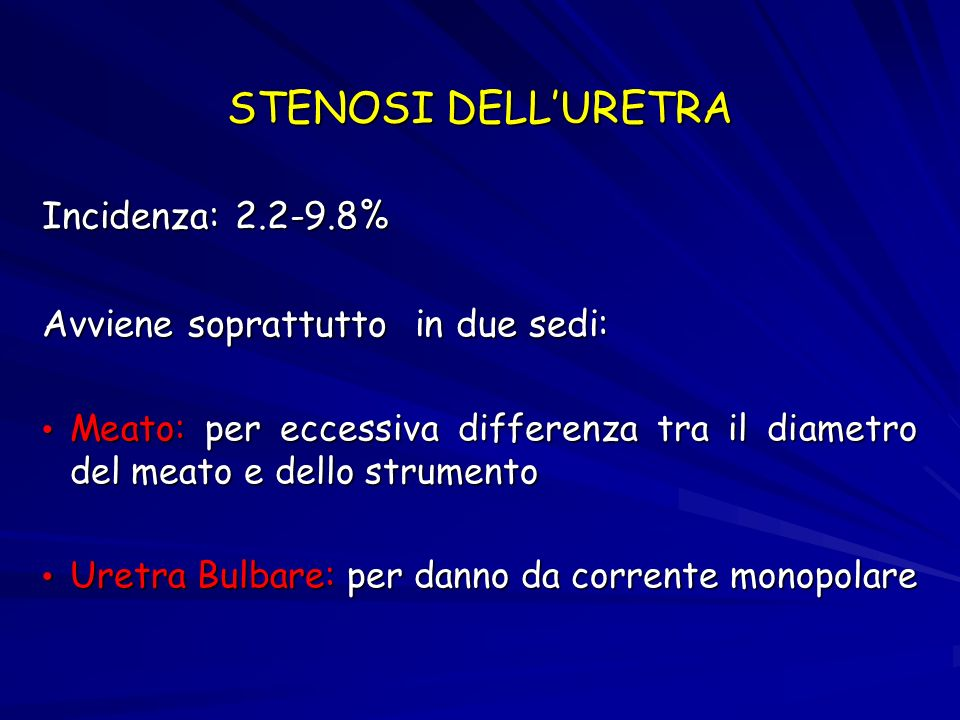 STENOSI DELL'URETRA Incidenza: 2.2-9.8%