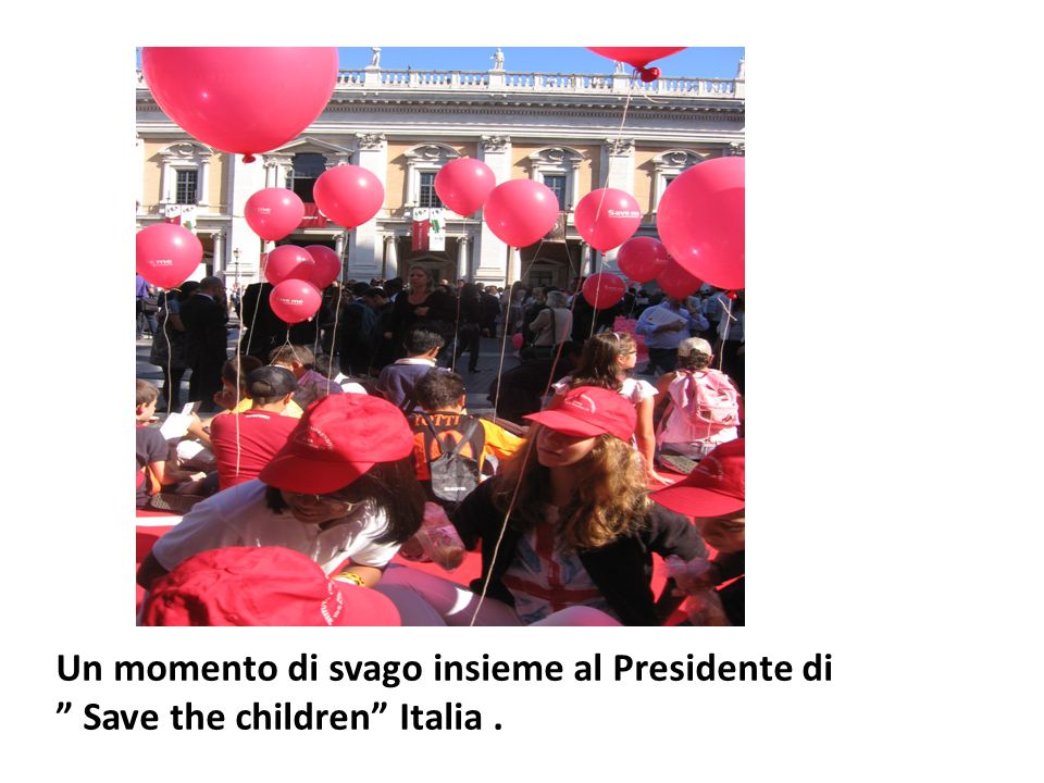 Un momento di svago insieme al Presidente di Save the children Italia .