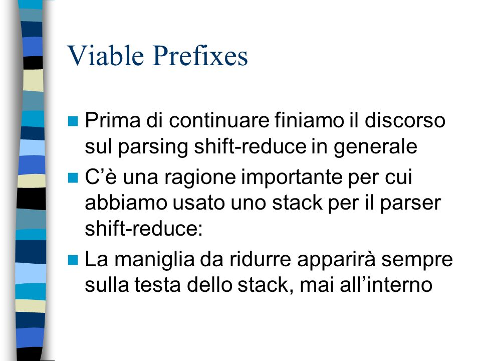 Viable Prefixes Prima di continuare finiamo il discorso sul parsing shift-reduce in generale.