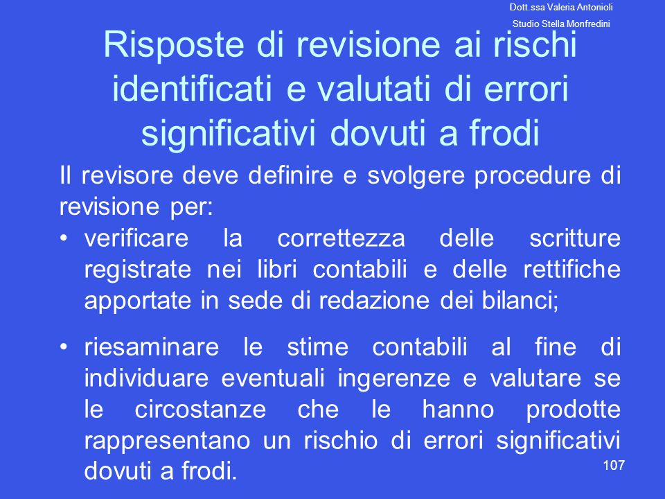 Il revisore deve definire e svolgere procedure di revisione per:
