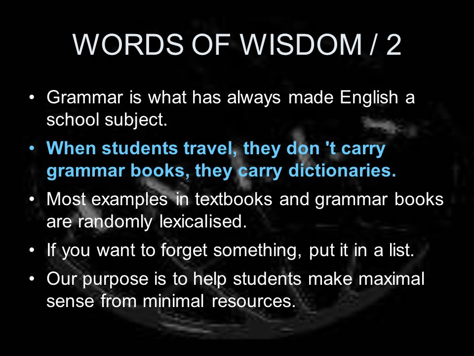 WORDS OF WISDOM / 2 Grammar is what has always made English a school subject.