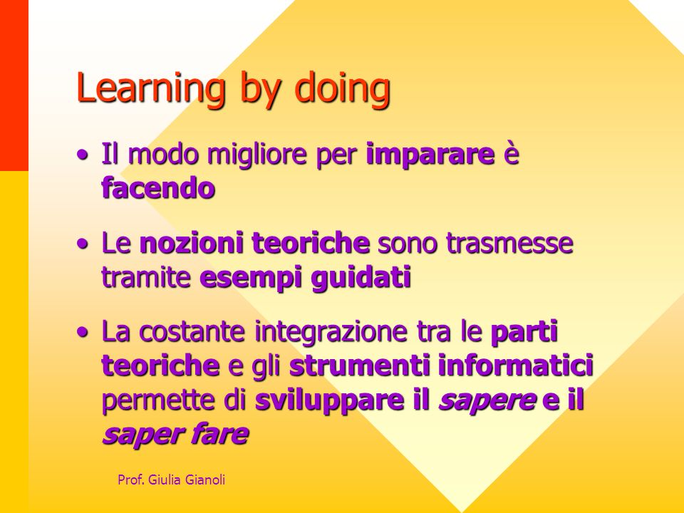 Learning by doing Il modo migliore per imparare è facendo