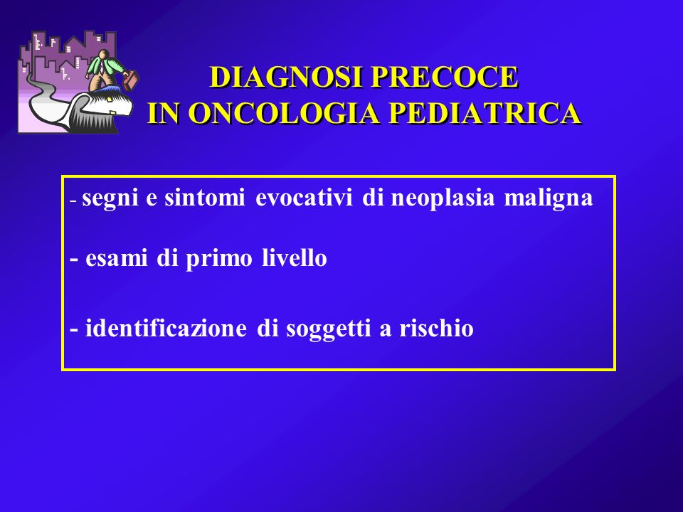 DIAGNOSI PRECOCE IN ONCOLOGIA PEDIATRICA