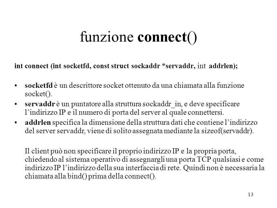 funzione connect() int connect (int socketfd, const struct sockaddr *servaddr, int addrlen);