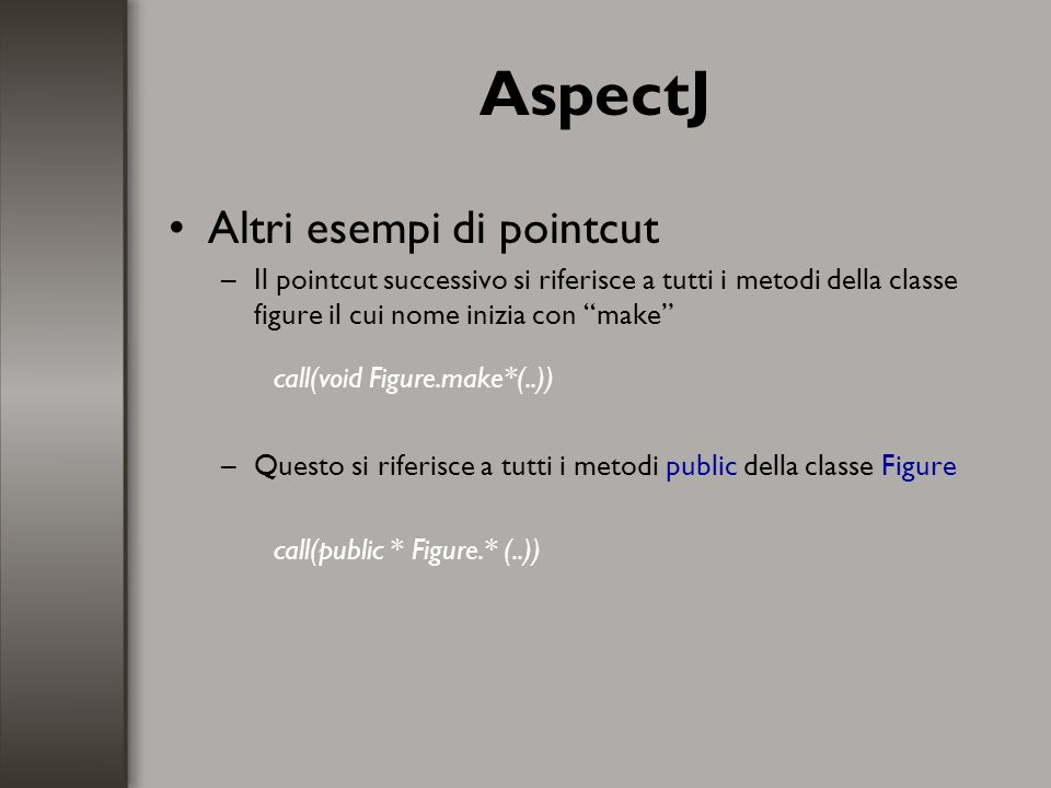 AspectJ Altri esempi di pointcut call(void Figure.make*(..))