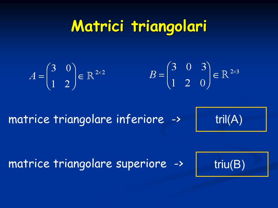 Matrici triangolari matrice triangolare inferiore -> tril(A)