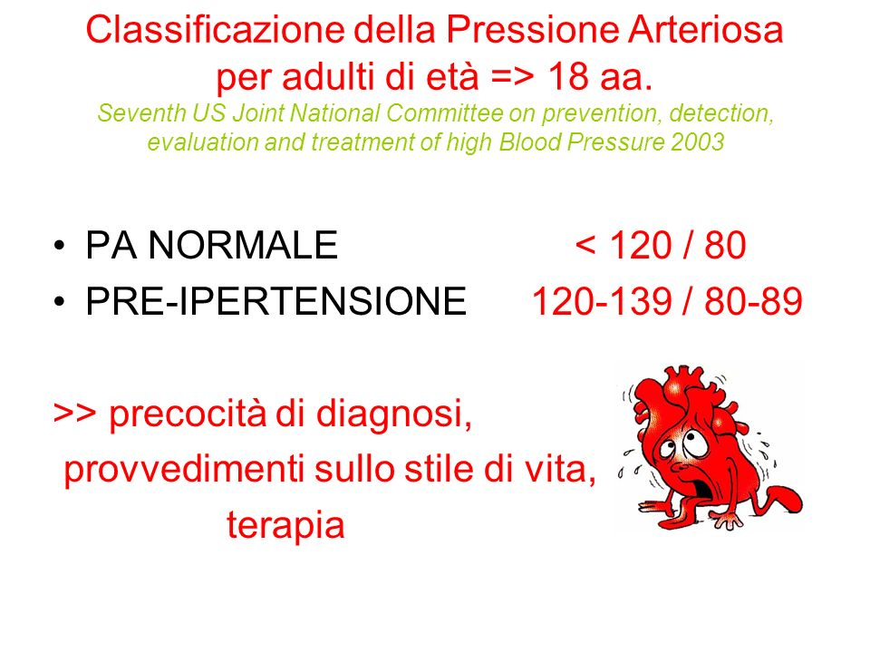 Classificazione della Pressione Arteriosa per adulti di età => 18 aa. Seventh US Joint National Committee on prevention, detection, evaluation and treatment of high Blood Pressure 2003