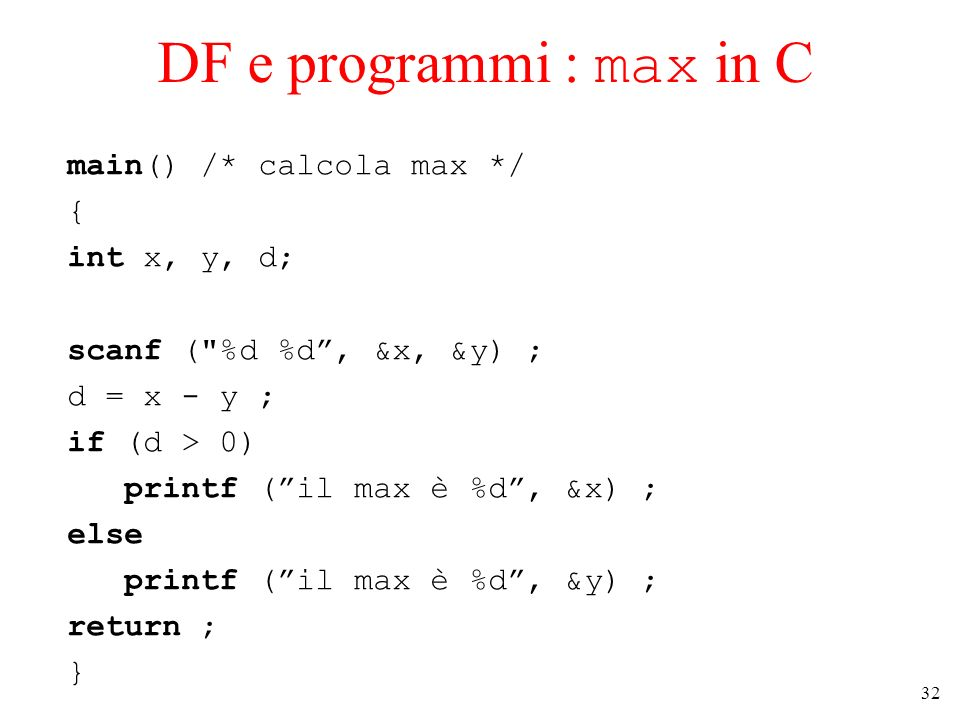DF e programmi : max in C main() /* calcola max */ { int x, y, d;