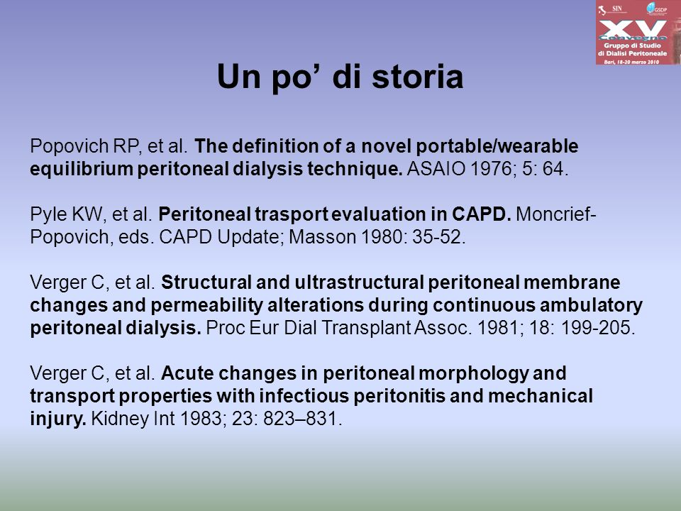 Un po' di storia Popovich RP, et al. The definition of a novel portable/wearable equilibrium peritoneal dialysis technique. ASAIO 1976; 5: 64.