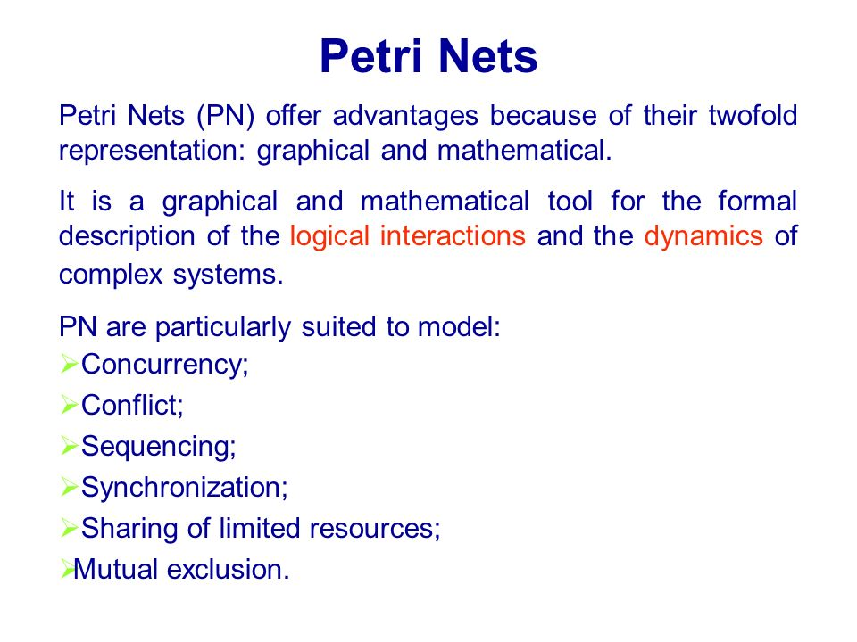 Petri Nets Petri Nets (PN) offer advantages because of their twofold representation: graphical and mathematical.