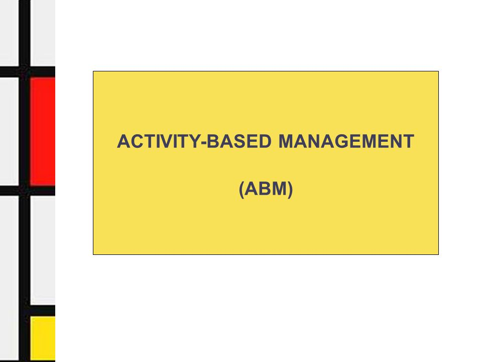 activity based management abm Activity analysis (using organization and process maps), benchmarking, improvement identification, planned improvements, implementation, control of processes, activity based budgeting and earned value reporting.