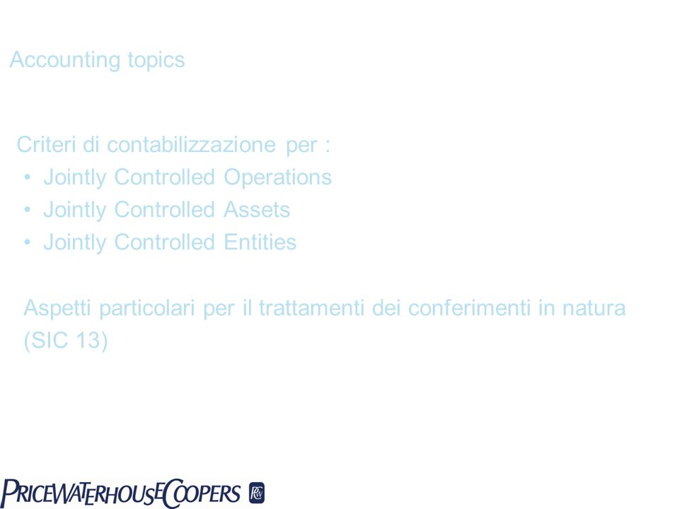 Accounting topics Criteri di contabilizzazione per : Jointly Controlled Operations. Jointly Controlled Assets.
