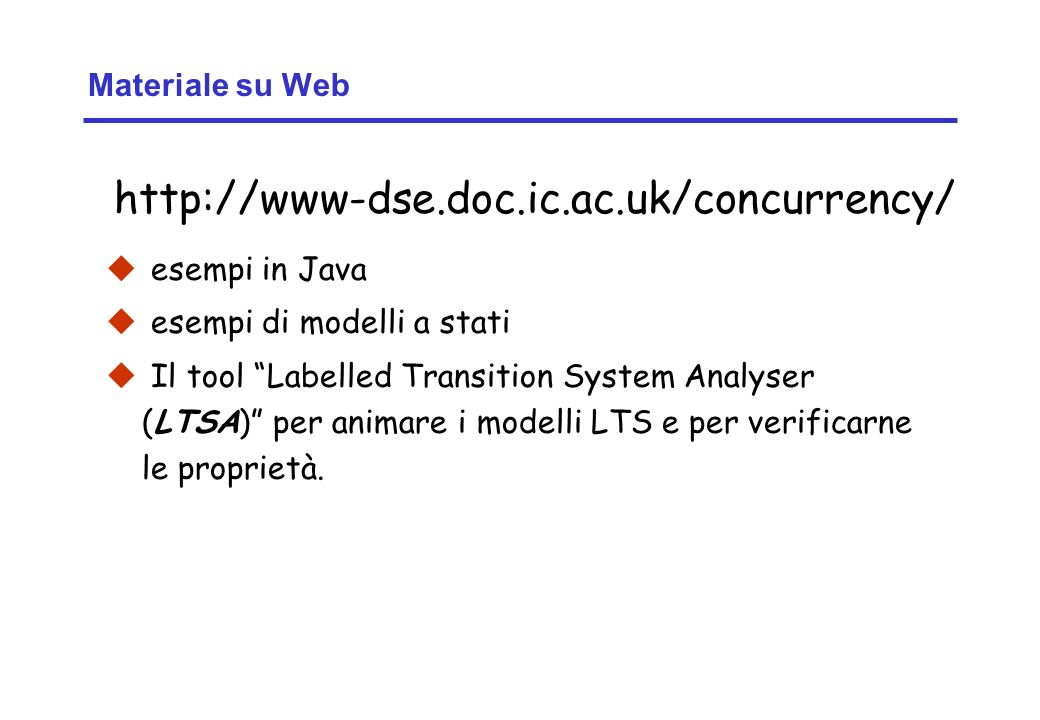 http://www-dse.doc.ic.ac.uk/concurrency/ Materiale su Web