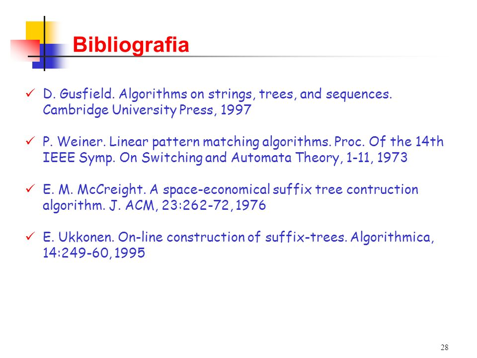 Bibliografia D. Gusfield. Algorithms on strings, trees, and sequences. Cambridge University Press, 1997.
