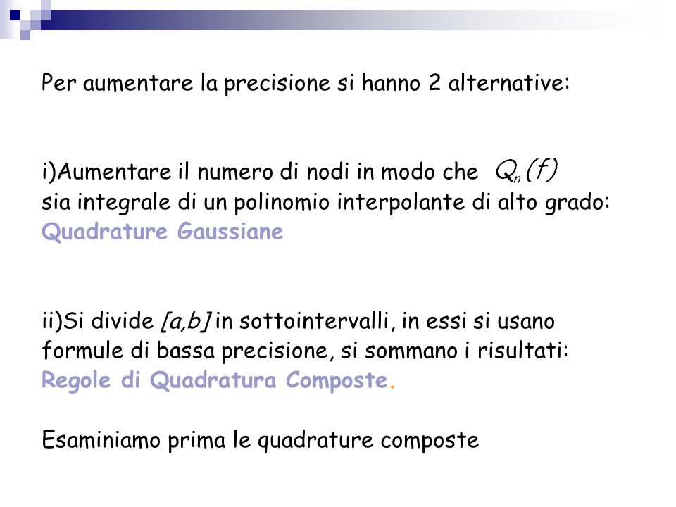 Per aumentare la precisione si hanno 2 alternative: