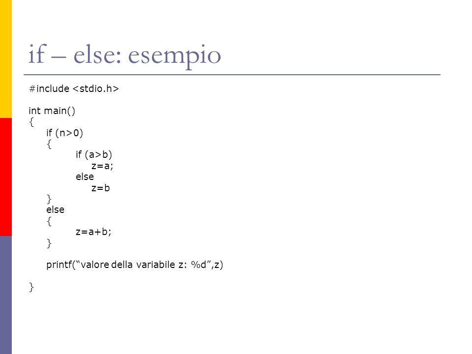 if – else: esempio #include <stdio.h> int main() { if (n>0)