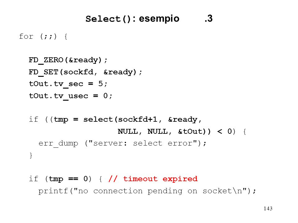 Select(): esempio .3 for (;;) { FD_ZERO(&ready);