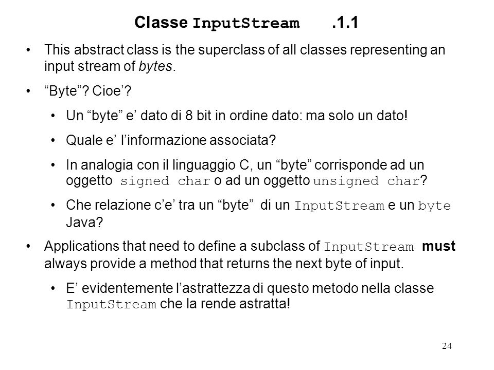 Classe InputStream .1.1 This abstract class is the superclass of all classes representing an input stream of bytes.