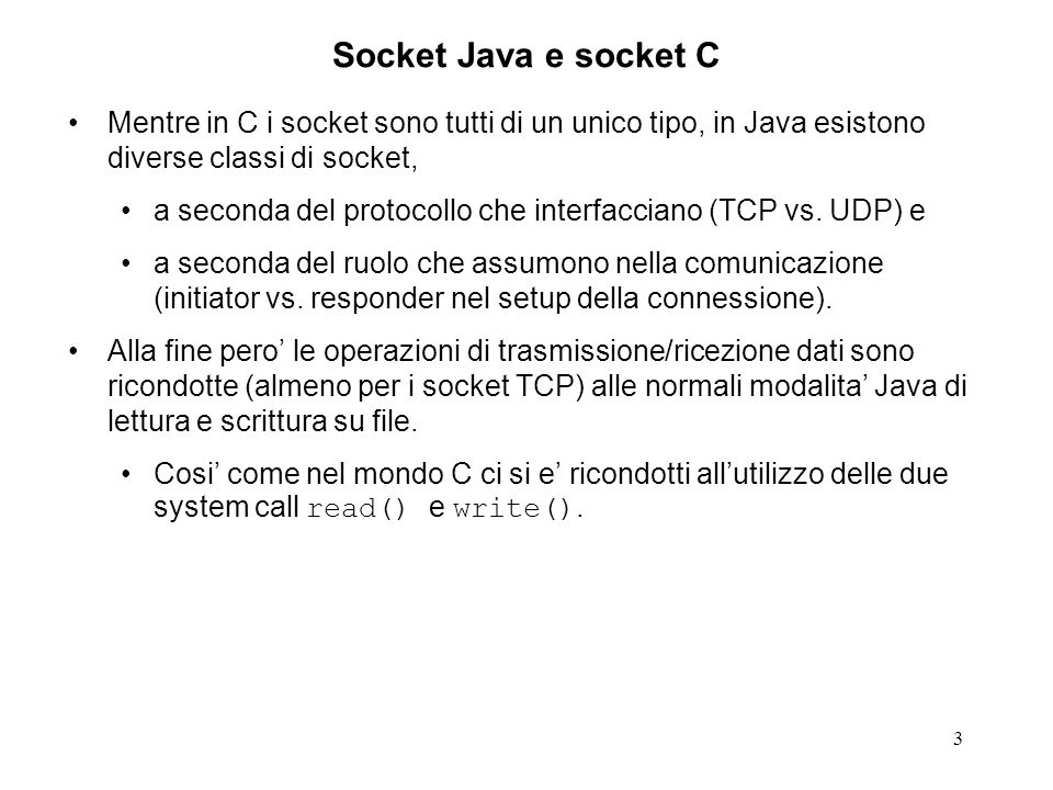 Socket Java e socket C Mentre in C i socket sono tutti di un unico tipo, in Java esistono diverse classi di socket,