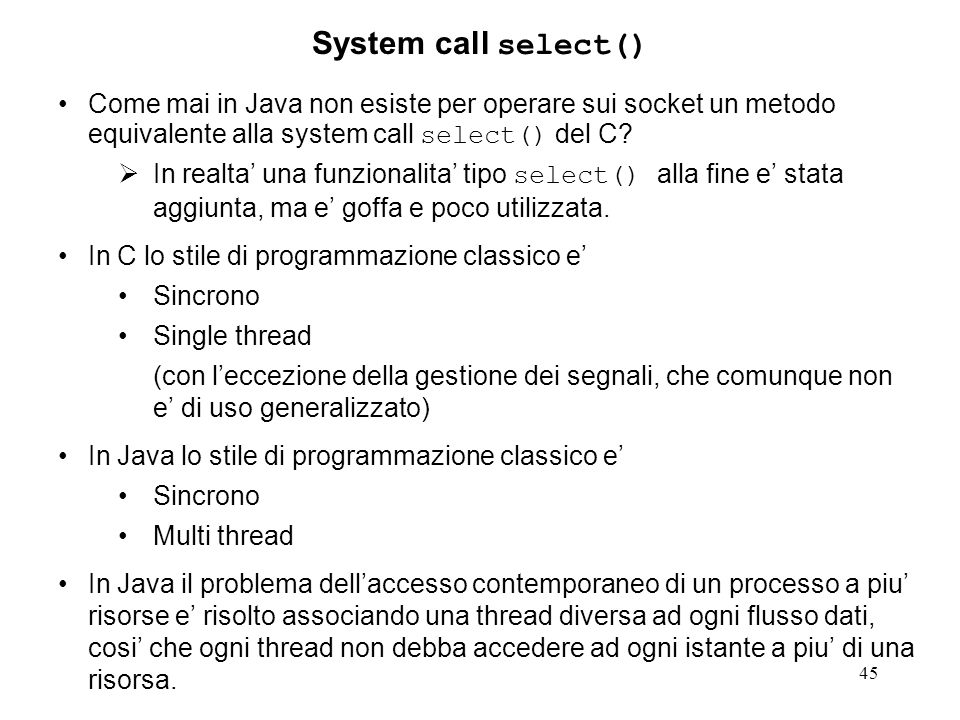 System call select() Come mai in Java non esiste per operare sui socket un metodo equivalente alla system call select() del C