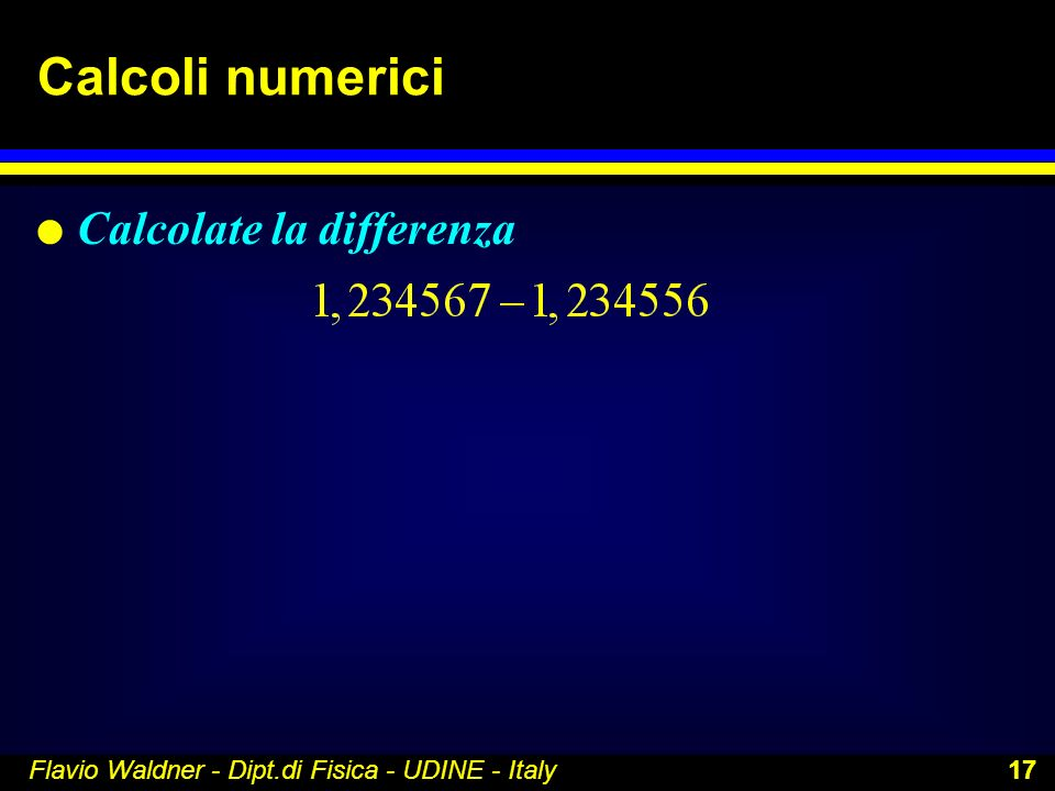 Calcoli numerici Calcolate la differenza