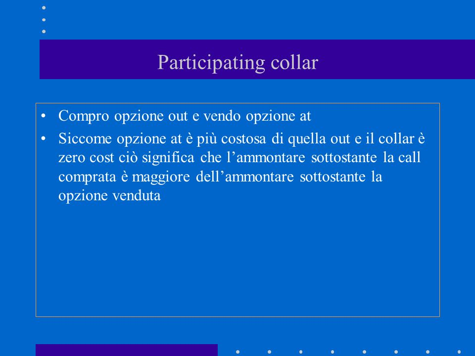 Participating collar Compro opzione out e vendo opzione at
