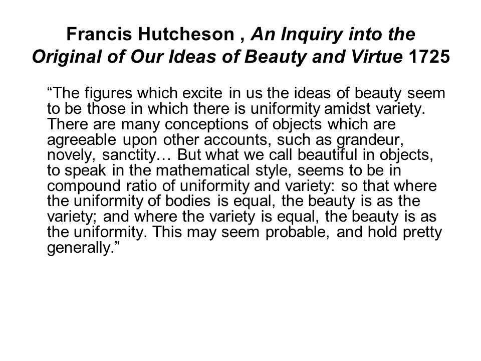 Francis Hutcheson , An Inquiry into the Original of Our Ideas of Beauty and Virtue 1725