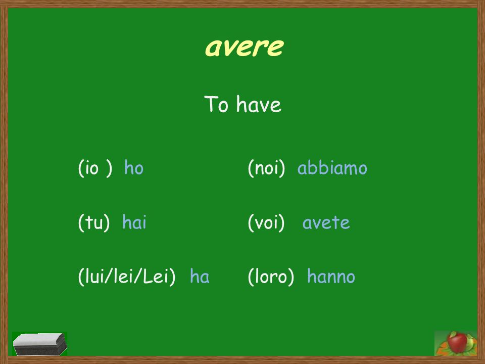 avere To have (io ) ho (tu) hai (lui/lei/Lei) ha