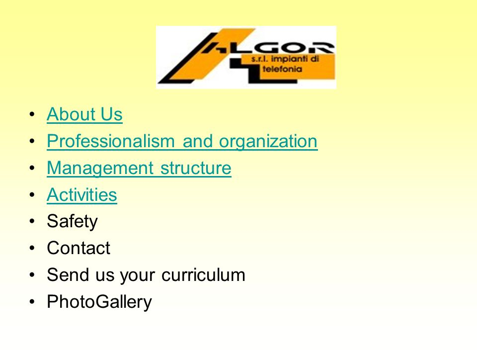About Us Professionalism and organization. Management structure. Activities. Safety. Contact. Send us your curriculum.