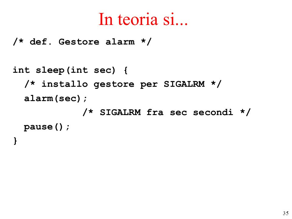 In teoria si... /* def. Gestore alarm */ int sleep(int sec) {