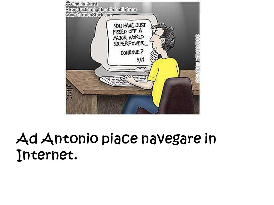 Ad Antonio piace navegare in Internet.