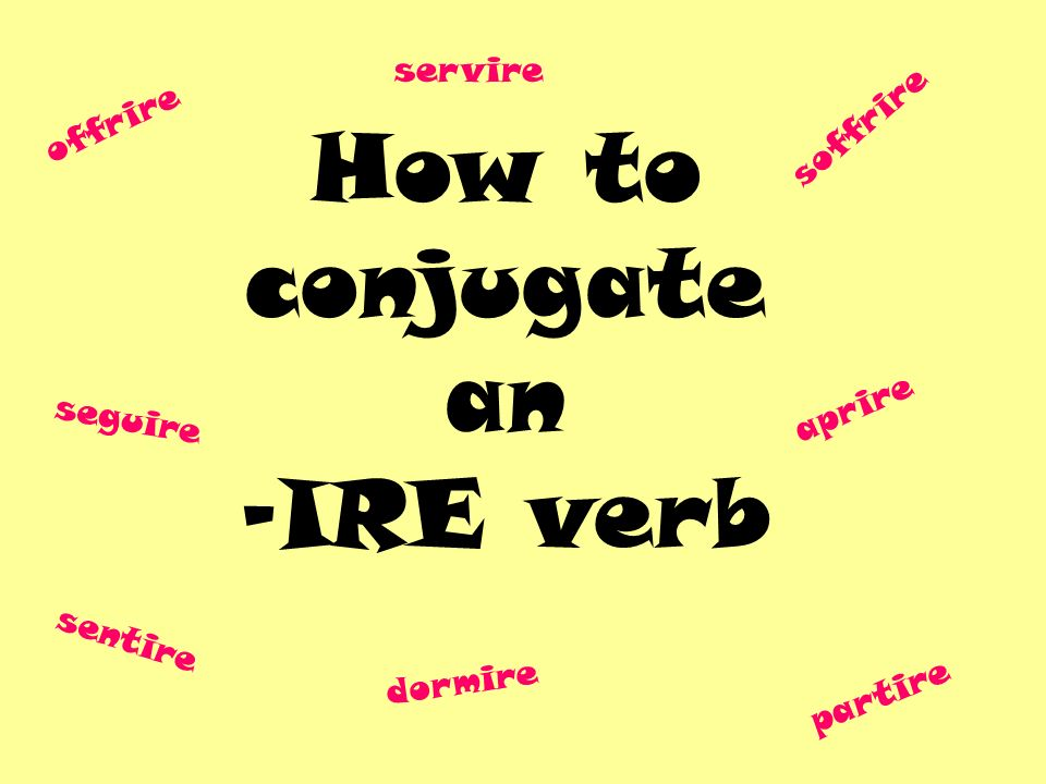 How to conjugate an -IRE verb