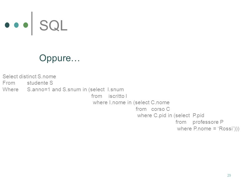 SQL Oppure… Select distinct S.nome From studente S