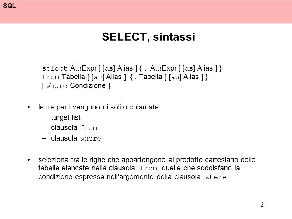 SELECT, sintassi select AttrExpr [ [as] Alias ] { , AttrExpr [ [as] Alias ] } from Tabella [ [as] Alias ] { , Tabella [ [as] Alias ] }
