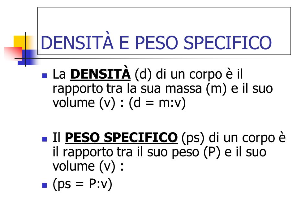 DENSITÀ E PESO SPECIFICO