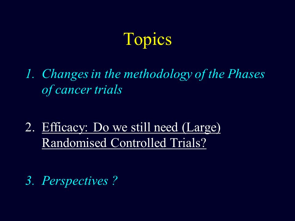 Topics Changes in the methodology of the Phases of cancer trials