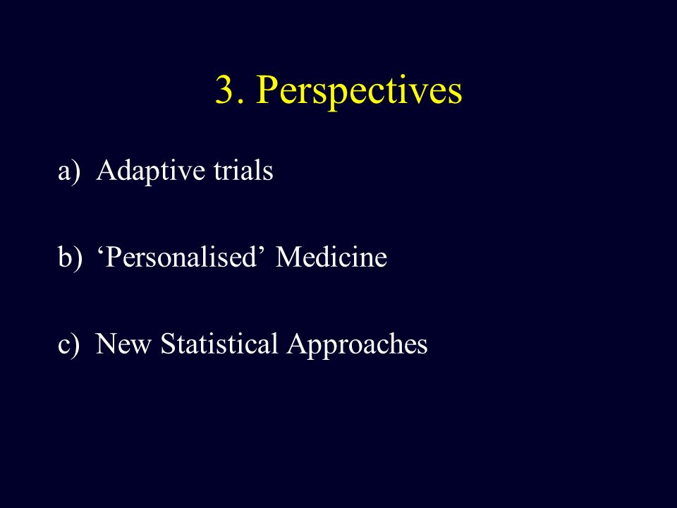 3. Perspectives Adaptive trials 'Personalised' Medicine