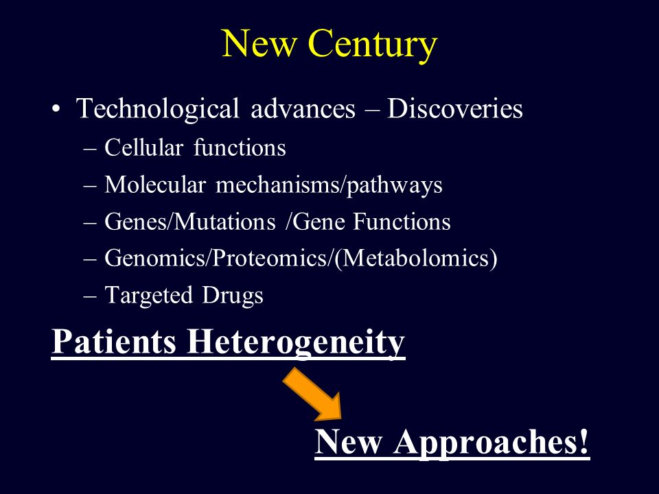 New Century Patients Heterogeneity New Approaches!
